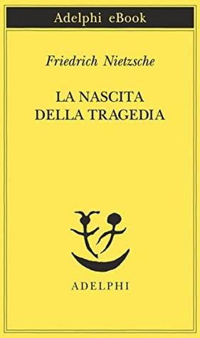 La nascita della tragedia (Opere di Friedrich Nietzsche Vol. 8)