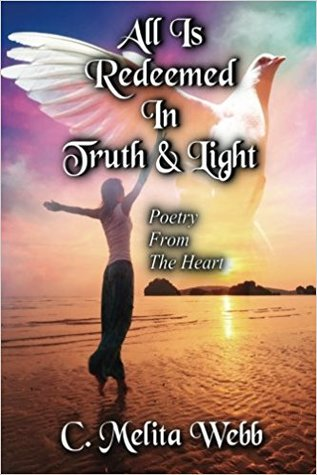 All Is Redeemed In Truth and Light: Poetry From The Heart