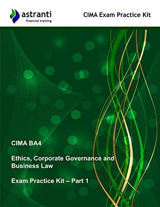 CIMA BA4 Ethics, Corporate Governance and Business Law: Exam Practice Kit - Part 1