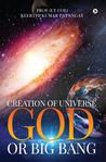 Creation of Universe God or Big Bang by Keerthi Kumar Patangay