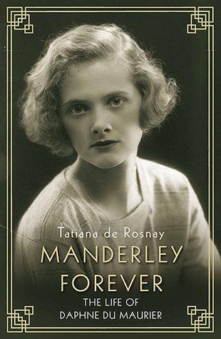 Manderley Forever: The Life of Daphne du Maurier par Tatiana de Rosnay