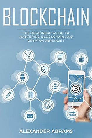 Blockchain: The Beginner's Guide to Mastering Blockchain and Cryptocurrencies