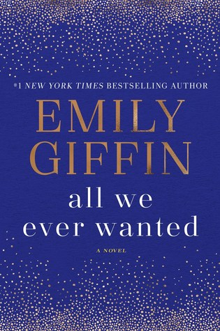 Emily Giffin: All We Ever Wanted