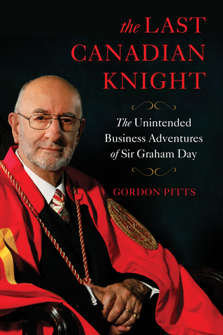 The Last Canadian Knight: The Unintended Business Adventures of Sir Graham Day