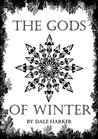 The Gods of Winter by Dale Harker