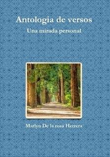 ANTOLOGIA DE VERSOS por Marlyn De La Rosa Herrera