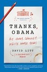 Book cover for Thanks, Obama: My Hopey, Changey White House Years