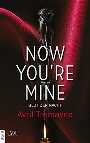 Now you're mine - Glut der Nacht by Avril Tremayne