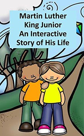 Martin Luther King Junior An Interactive Story of His Life