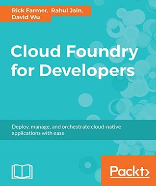 cloud-foundry-for-developers-deploy-manage-and-orchestrate-cloud-native-applications-with-ease