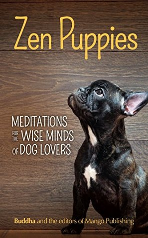 Zen Puppies: Meditations for the Wise Minds of Puppy Lovers