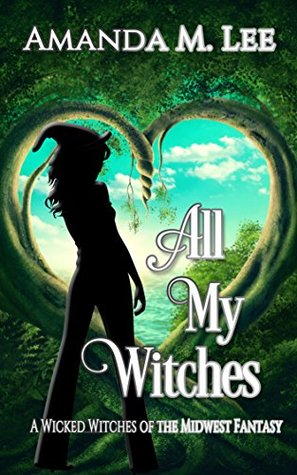 All My Witches (A Wicked Witches of the Midwest Fantasy #5)