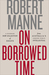 On Borrowed Time by Robert Manne