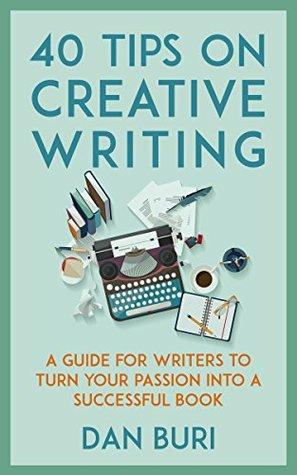 40 Tips on Creative Writing by Dan Buri