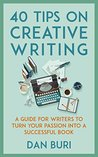 40 Tips on Creative Writing by Dan Buri