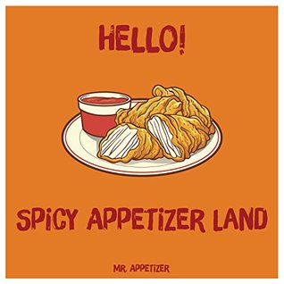Hello! Spicy Appetizer Land: 365 Days of Delicious Spicy Appetizer Recipes! (Spicy Cookbook, Spicy Recipes, Spicy Cooking, Hot And Spicy Cookbook, Vegetarian Spicy Noodles, Southern Appetizers Cookb