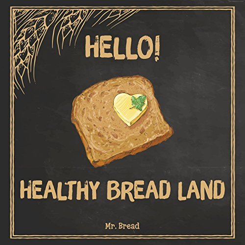 Hello! Healthy Bread Land: 365 Days of Best Healthy Bread Recipes (Whole Wheat Bread Book, Whole Grain Bread Cookbook, Whole Grain Bread Book, Healthy Gluten Free Bread)