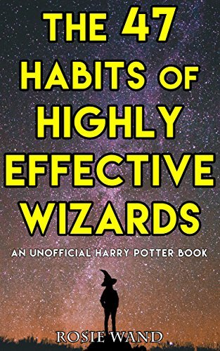 The 47 Habits of Highly Effective Wizards: An Unofficial Harry Potter Book