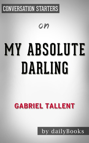 My Absolute Darling by Gabriel Tallent | Conversation Starters by Daily Books