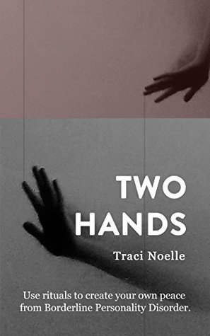 Two Hands: Use rituals to create your own peace from Borderline Personality Disorder