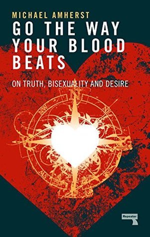 Go the Way Your Blood Beats: On Truth, Bisexuality and Desire