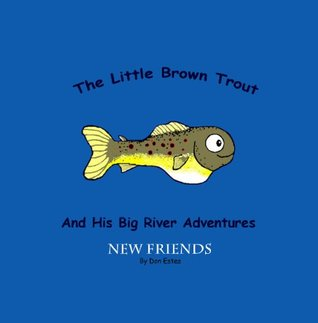 The Little Brown Trout And His Big River Adventures: New Friends
