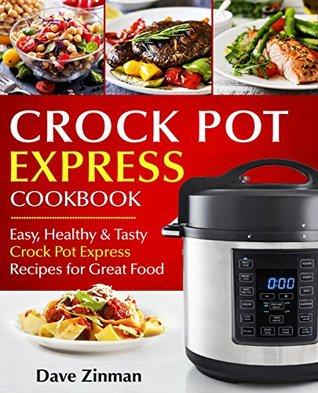 Crock Pot Express Recipes Cookbook:: Easy, Healthy and Tasty Crock-Pot Express Multi-Cooker Recipes for Great Food (Crock-Pot Express Cookbook)