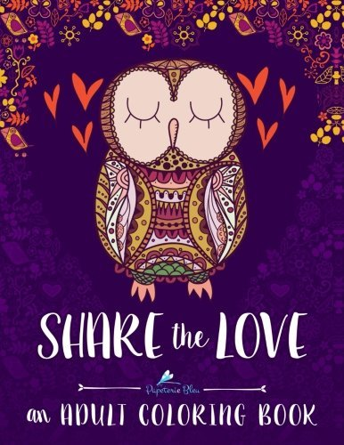 Share the Love: An Adult Coloring Book: Adult Coloring Art Therapy & Designs & Birds & Butterflies & Hummingbirds & Cats & Dogs & Humorous & Comics & ... Coloring & Zen Color Therapy Meditation)