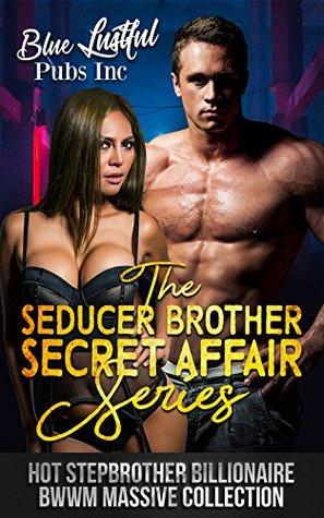 The Seducer Brother Secret Affair Series: Hot Stepbrother Billionaire BWWM Massive Collection