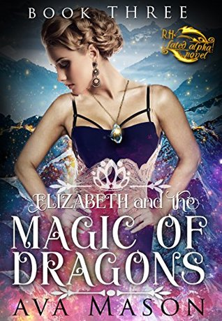 Elizabeth and the Magic of Dragons (RH Fated Alpha, #3)