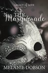 The Masquerade (Legacy of Love #1)