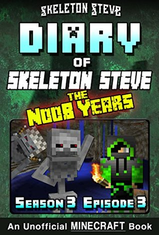Diary of Minecraft Skeleton Steve the Noob Years - Season 3 Episode 3 (Book 15) : Unofficial Minecraft Books for Kids, Teens, & Nerds - Adventure Fan Fiction ... Collection - Skeleton Steve the Noob Years)