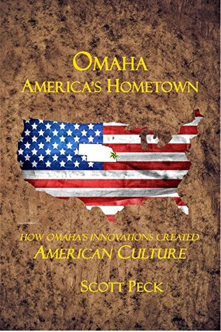 Omaha: America's Hometown: How Innovation in Omaha Created Modern American Culture!