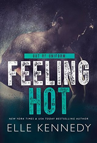Feeling Hot (Out of Uniform, #3) by Elle Kennedy