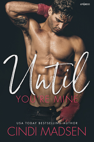 Until You're Mine (Fighting For Her) by Cindi Madsen