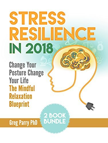 Stress Resilience Bundle: Change Your Posture Change Your Life / The Mindful Relaxation Blueprint