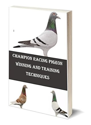 RACING PIGEON WINNING AND TRAINING TECHNIQUES