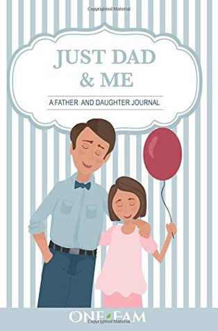 Just Dad and Me: A Father - Daughter Journal