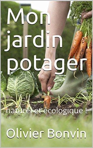 Mon jardin potager: naturel et écologique !