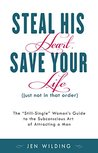 Steal His Heart, Save Your Life (just not in that order) by Jen Wilding