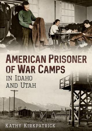American Prisoner of War Camps in Idaho and Utah