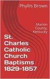 St. Charles Catholic Church Baptisms 1829-1857: Marion County, Kentucky