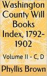 Washington County Will Books Index, 1792-1902: Volume II - C, D