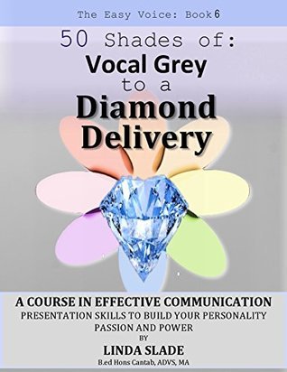 Fifty Shades of Vocal Grey to A Diamond Delivery (The Easy Voice Book Series 6)