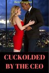 Cuckolded by the CEO by Ben Douglas