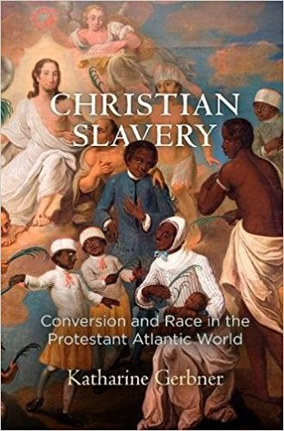 Christian Slavery: Conversion and Race in the Protestant Atlantic World