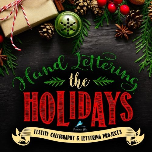 Hand Lettering the Holidays: Festive Calligraphy & Lettering Projects: Beginner to Intermediate Christmas Themed Modern Calligraphy and Hand Lettering ... Christmas Crafting & DIY Craft Gifts)