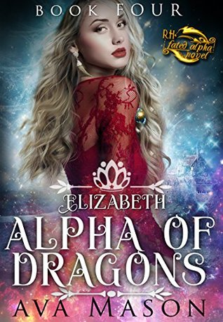 Elizabeth, Alpha of Dragons (RH Fated Alpha, #4)