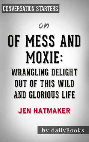 of mess and moxie wrangling delight out of this wild and glorious life