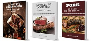 The Lazy Chef Box Set: 150 Ways to Cook Chicken, Beef, and Pork